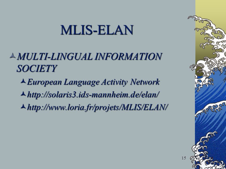 15 MLIS-ELAN MULTI-LINGUAL INFORMATION SOCIETY MULTI-LINGUAL INFORMATION SOCIETY European Language Activity Network European Language Activity Network
