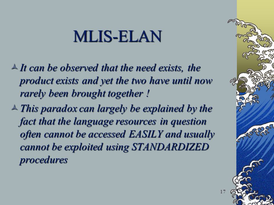 17 MLIS-ELAN It can be observed that the need exists, the product exists and yet the two have until now rarely been brought together ! It can be obser
