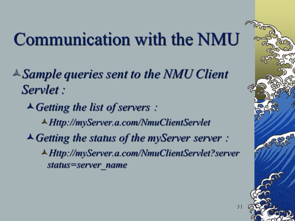 31 Communication with the NMU Sample queries sent to the NMU Client Servlet : Sample queries sent to the NMU Client Servlet : Getting the list of serv