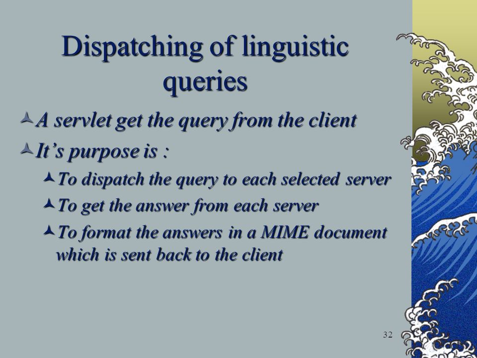 32 Dispatching of linguistic queries A servlet get the query from the client A servlet get the query from the client Its purpose is : Its purpose is :