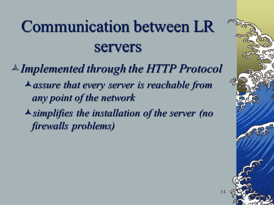 34 Communication between LR servers Implemented through the HTTP Protocol Implemented through the HTTP Protocol assure that every server is reachable