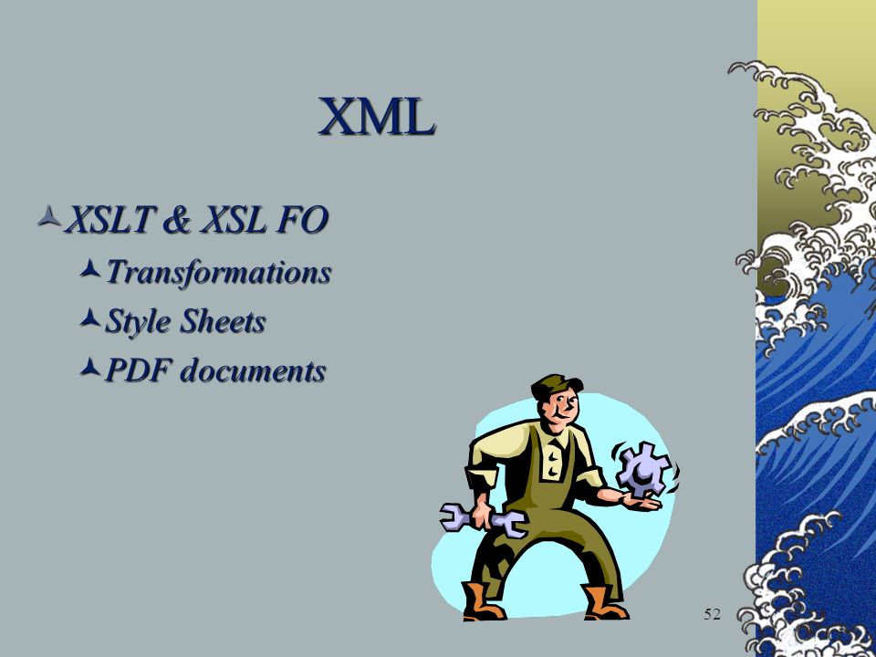 52 XML XSLT & XSL FO XSLT & XSL FO Transformations Transformations Style Sheets Style Sheets PDF documents PDF documents
