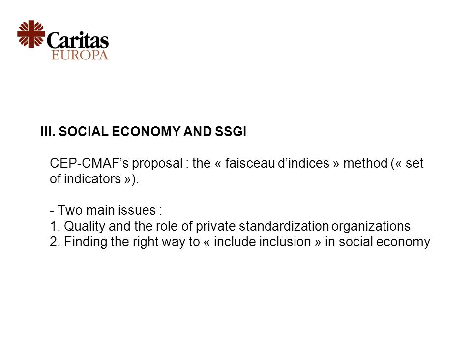 III. SOCIAL ECONOMY AND SSGI CEP-CMAFs proposal : the « faisceau dindices » method (« set of indicators »). - Two main issues : 1. Quality and the rol