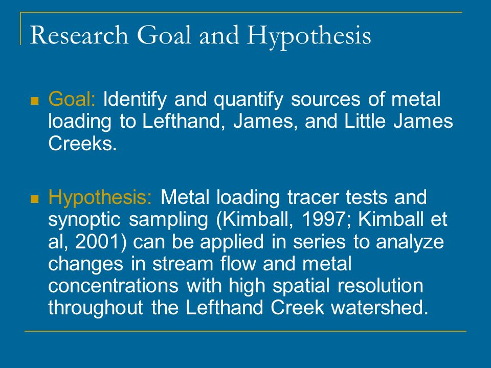 Research Goal and Hypothesis Goal: Identify and quantify sources of metal loading to Lefthand, James, and Little James Creeks. Hypothesis: Metal loadi