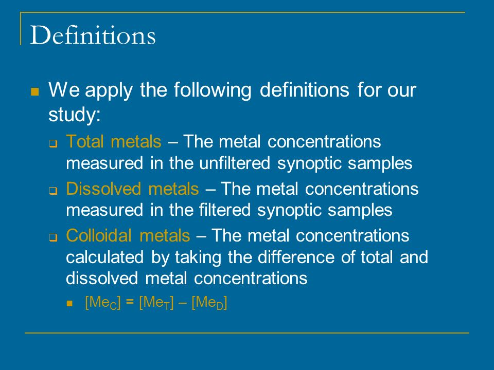 Definitions We apply the following definitions for our study: Total metals – The metal concentrations measured in the unfiltered synoptic samples Diss