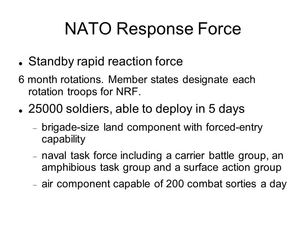 NATO Response Force Standby rapid reaction force 6 month rotations.