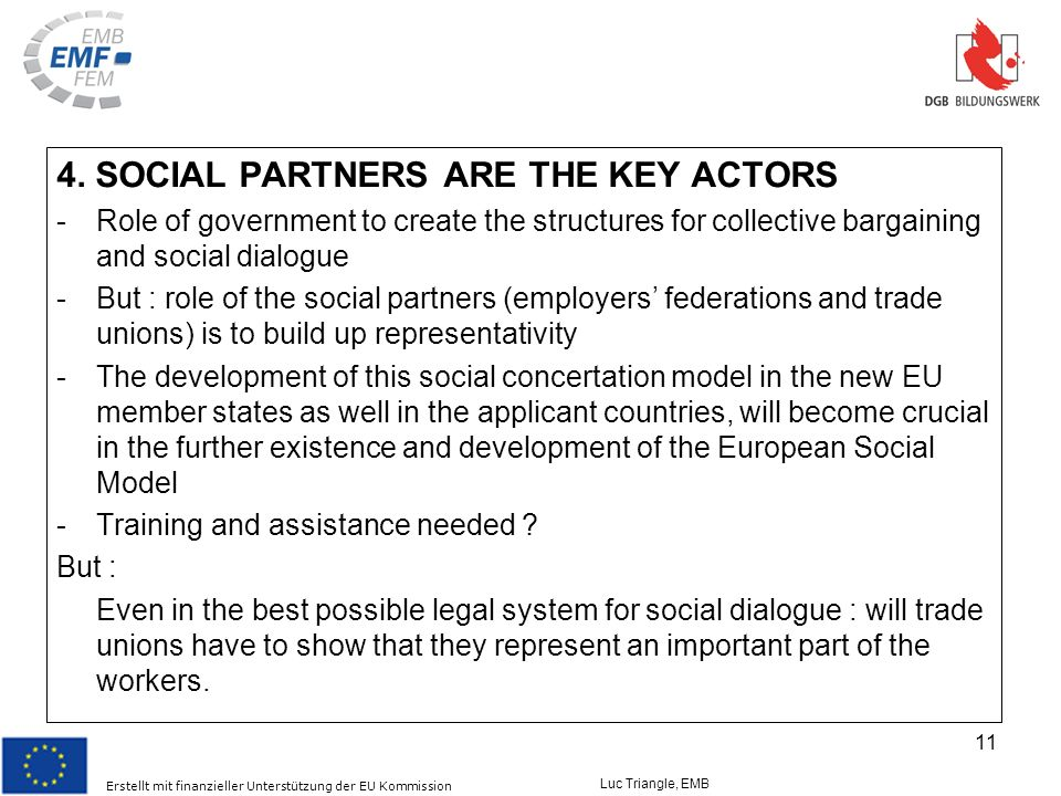 Erstellt mit finanzieller Unterstützung der EU Kommission Luc Triangle, EMB 11 4. SOCIAL PARTNERS ARE THE KEY ACTORS -Role of government to create the