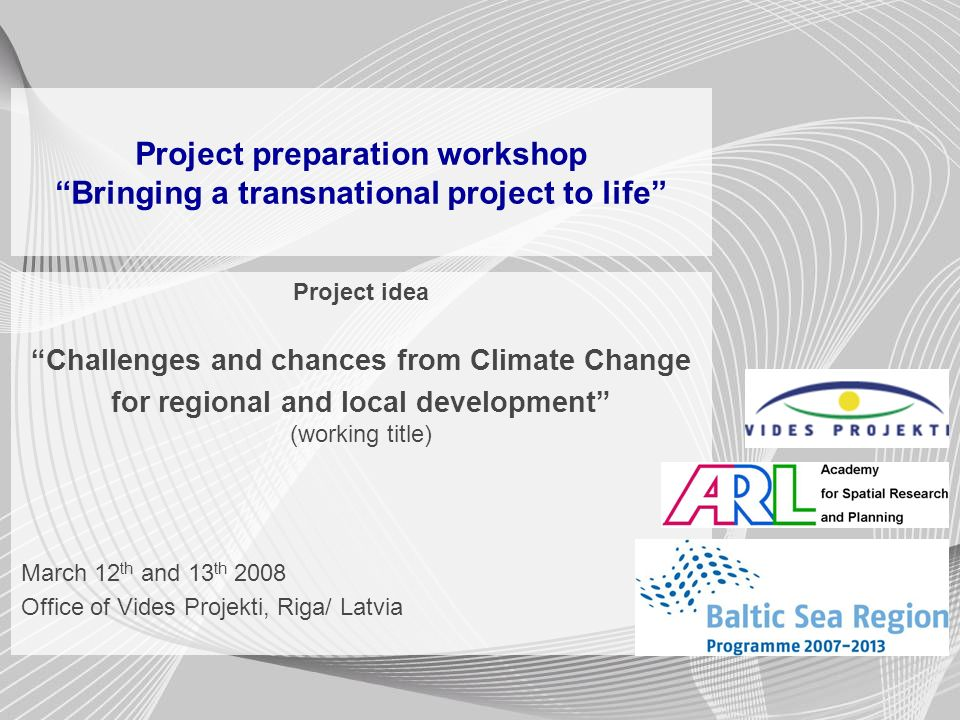 Project preparation workshop Bringing a transnational project to life Project idea Challenges and chances from Climate Change for regional and local d