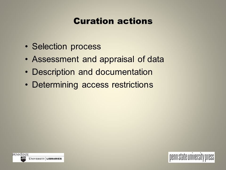 Curation actions Selection process Assessment and appraisal of data Description and documentation Determining access restrictions