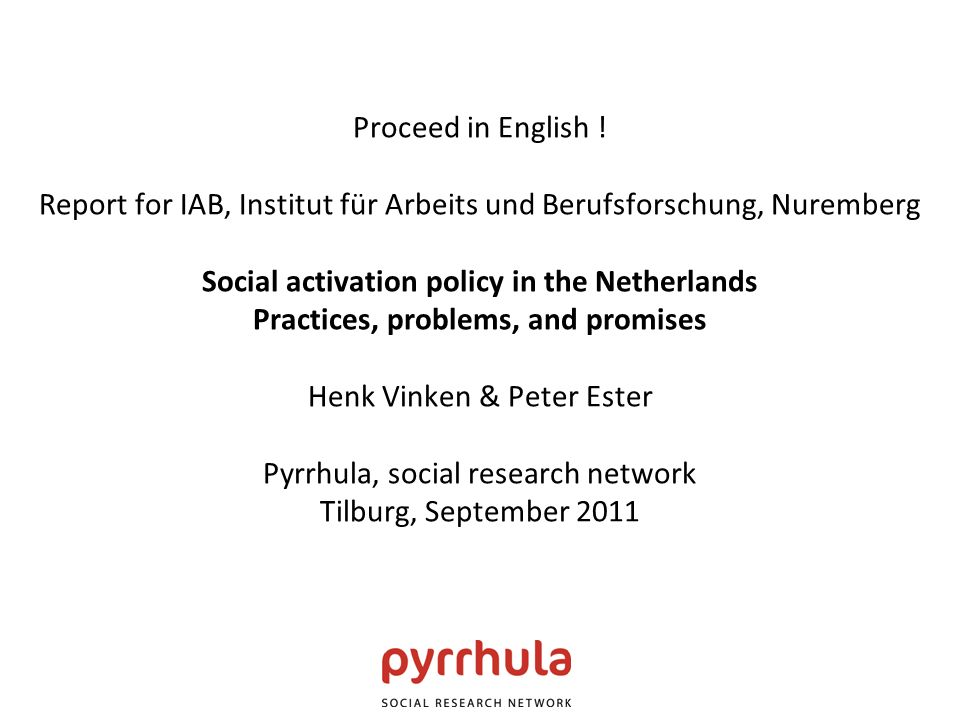 Proceed in English ! Report for IAB, Institut für Arbeits und Berufsforschung, Nuremberg Social activation policy in the Netherlands Practices, proble