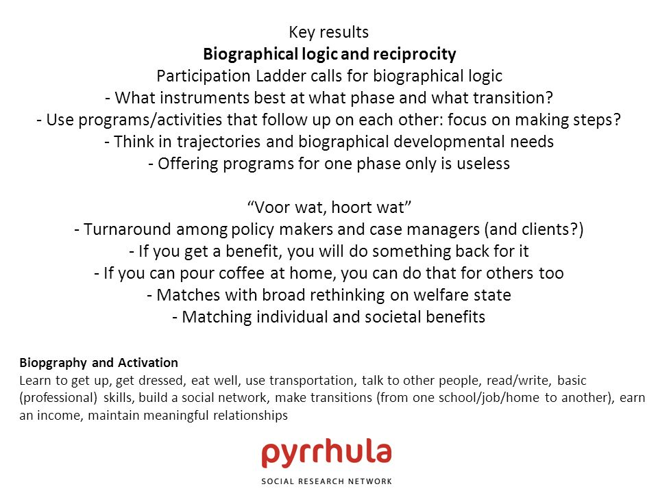 Key results Biographical logic and reciprocity Participation Ladder calls for biographical logic - What instruments best at what phase and what transi