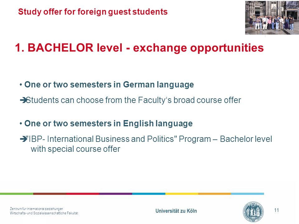 Zentrum für International Beziehungen Wirtschafts- und Sozialwissenschaftliche Fakultät 11 Study offer for foreign guest students One or two semesters in German language Students can choose from the Facultys broad course offer One or two semesters in English language IBP- International Business and Politics Program – Bachelor level with special course offer 1.