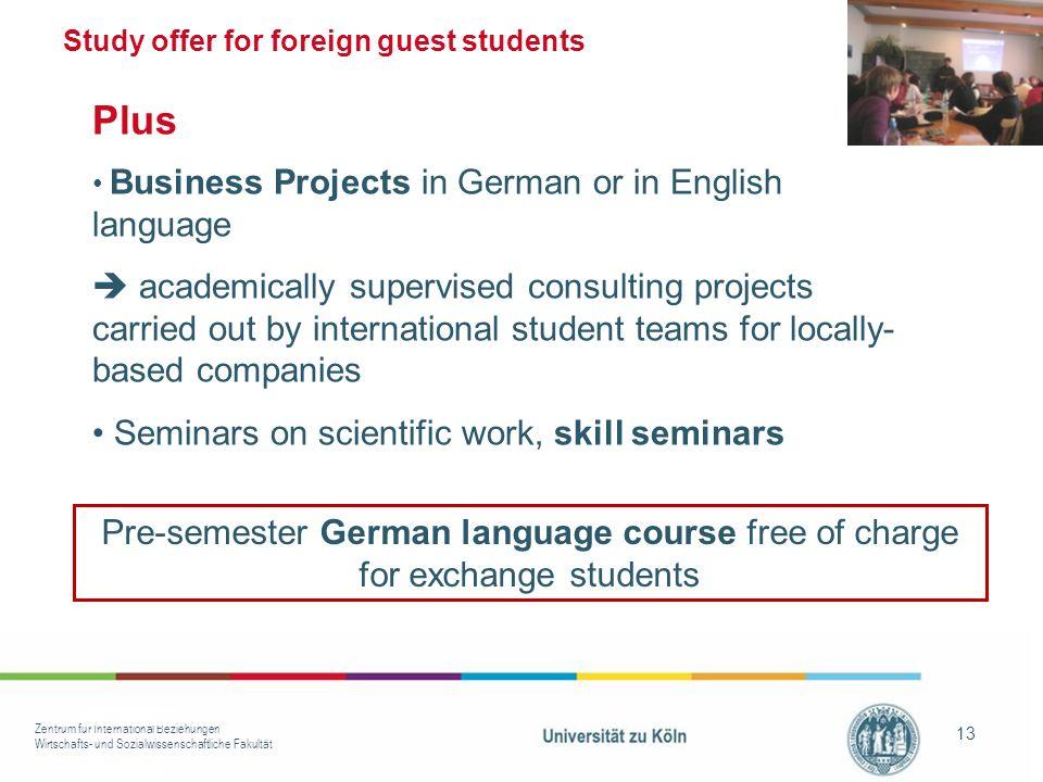 Zentrum für International Beziehungen Wirtschafts- und Sozialwissenschaftliche Fakultät 13 Business Projects in German or in English language academic