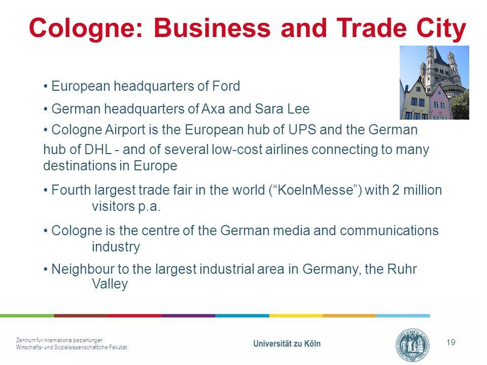 Zentrum für International Beziehungen Wirtschafts- und Sozialwissenschaftliche Fakultät 19 Cologne: Business and Trade City European headquarters of F