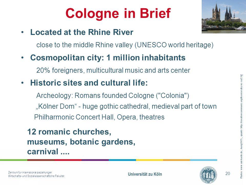 Zentrum für International Beziehungen Wirtschafts- und Sozialwissenschaftliche Fakultät 20 Cologne in Brief Located at the Rhine River close to the mi