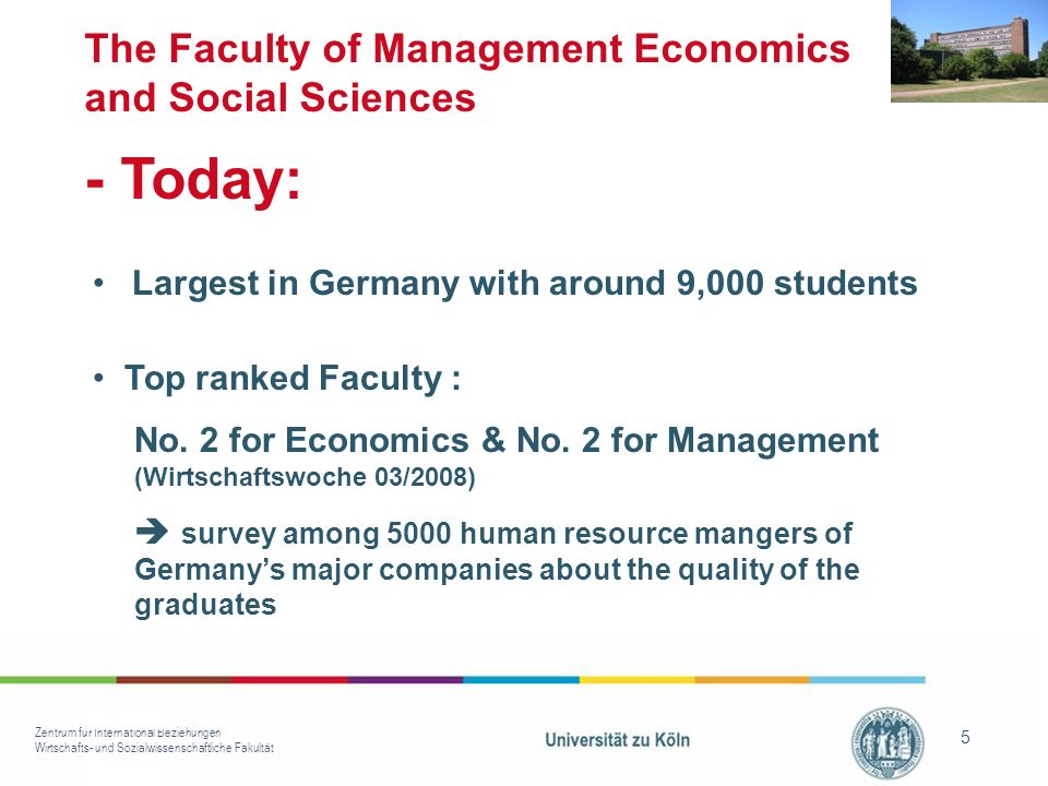 Zentrum für International Beziehungen Wirtschafts- und Sozialwissenschaftliche Fakultät 5 Largest in Germany with around 9,000 students Top ranked Fac