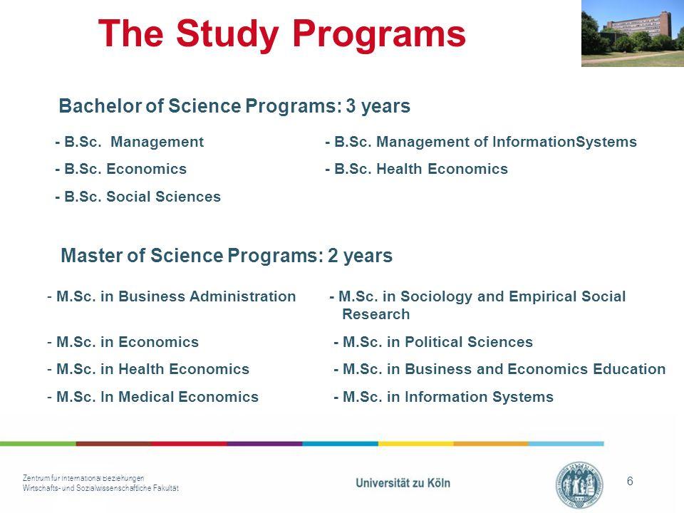 Zentrum für International Beziehungen Wirtschafts- und Sozialwissenschaftliche Fakultät 6 The Study Programs Bachelor of Science Programs: 3 years Master of Science Programs: 2 years - B.Sc.