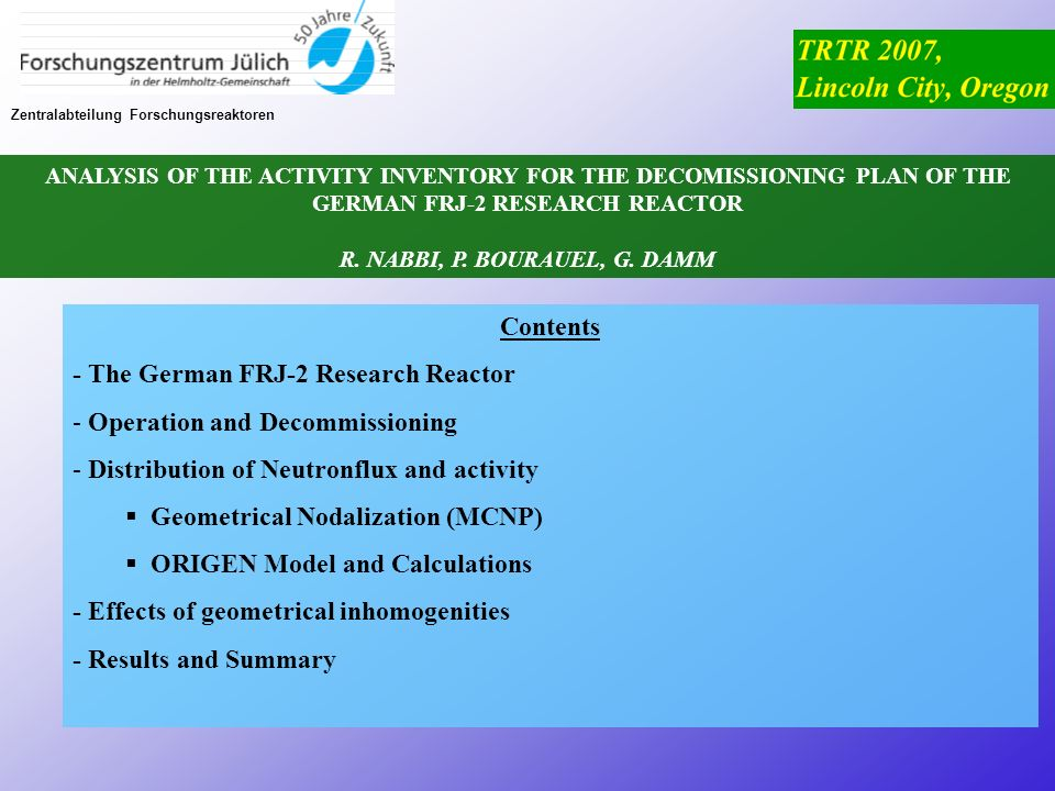 Zentralabteilung Forschungsreaktoren Contents - The German FRJ-2 Research Reactor - Operation and Decommissioning - Distribution of Neutronflux and ac