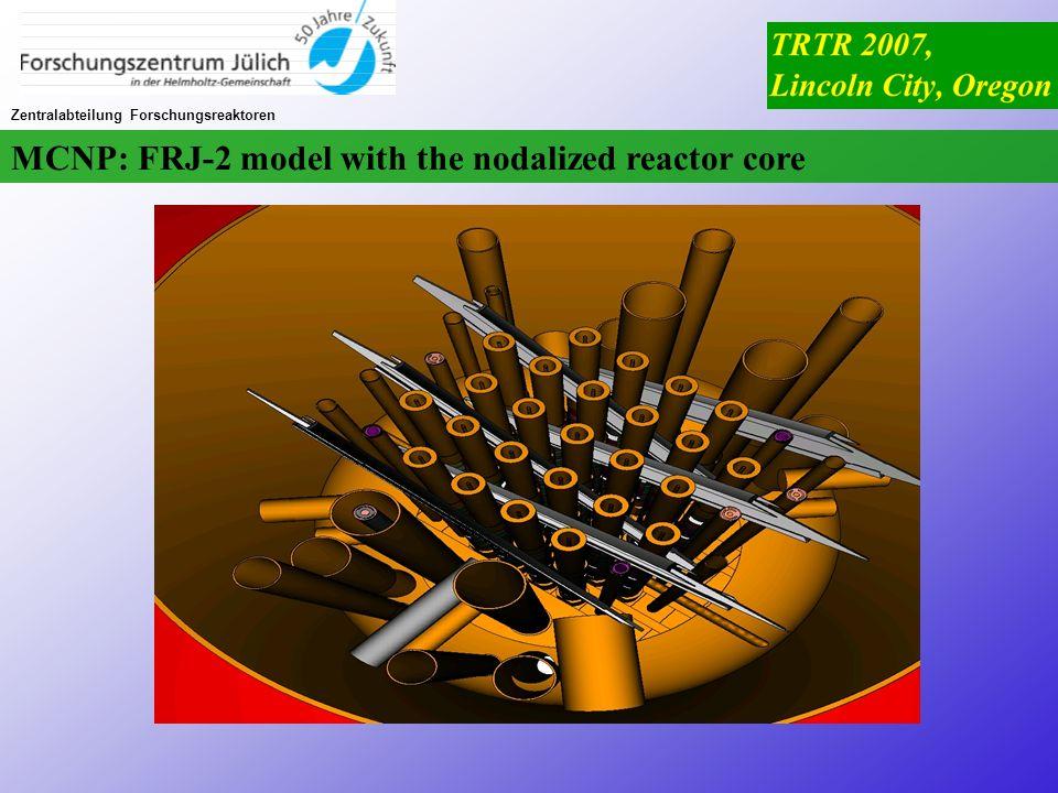 Zentralabteilung Forschungsreaktoren MCNP: FRJ-2 model with the nodalized reactor core