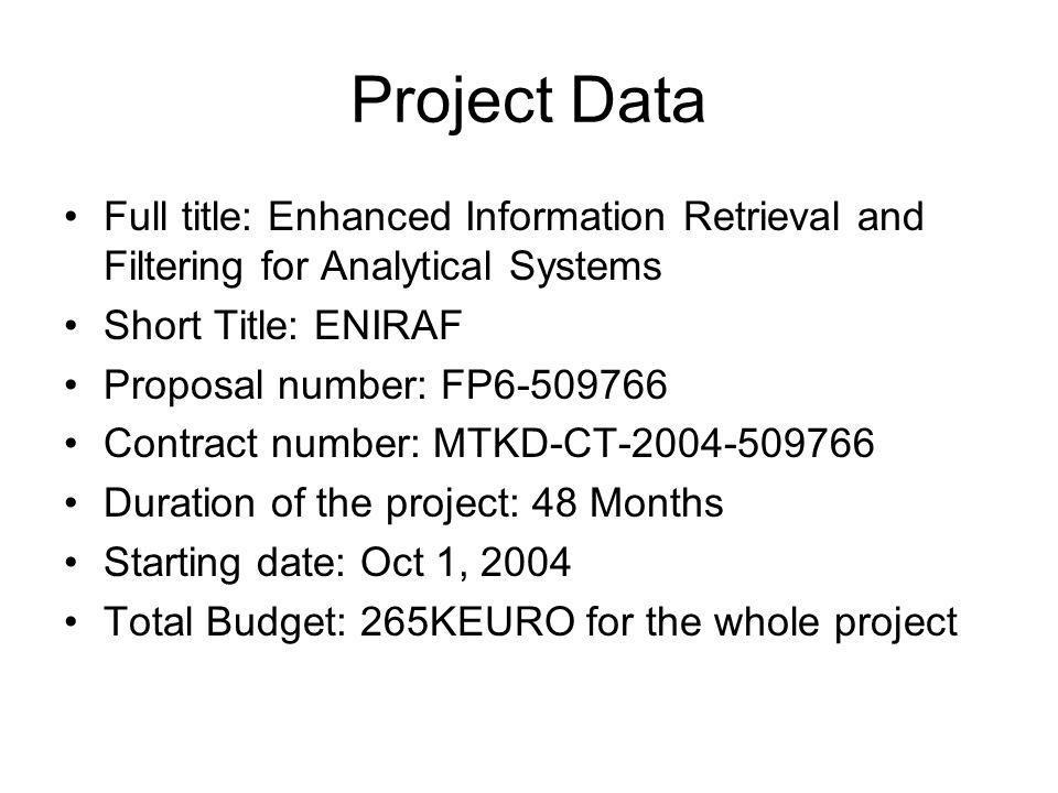 Project Data Full title: Enhanced Information Retrieval and Filtering for Analytical Systems Short Title: ENIRAF Proposal number: FP6-509766 Contract