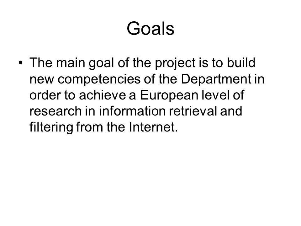Goals The main goal of the project is to build new competencies of the Department in order to achieve a European level of research in information retr