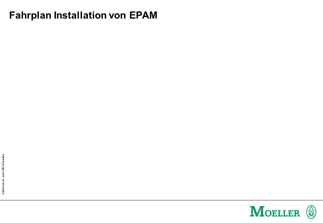 Schutzvermerk nach DIN 34 beachten Fahrplan Installation von EPAM