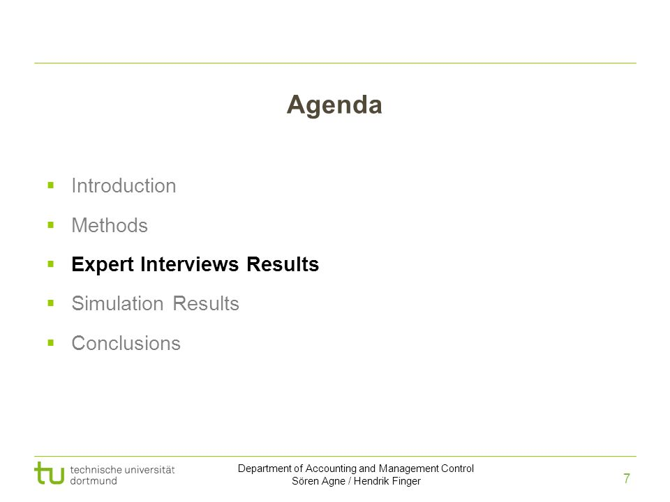 7 Department of Accounting and Management Control Sören Agne / Hendrik Finger Introduction Methods Expert Interviews Results Simulation Results Conclu