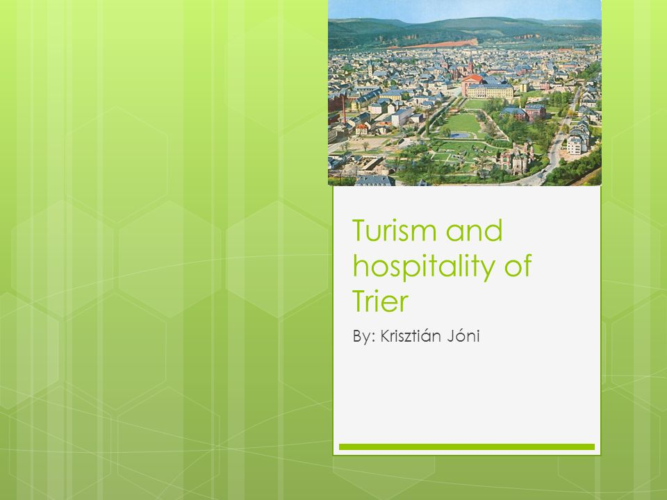 Turism and hospitality of Trier By: Krisztián Jóni
