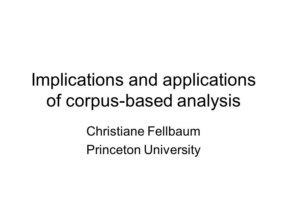 Implications and applications of corpus-based analysis Christiane Fellbaum Princeton University
