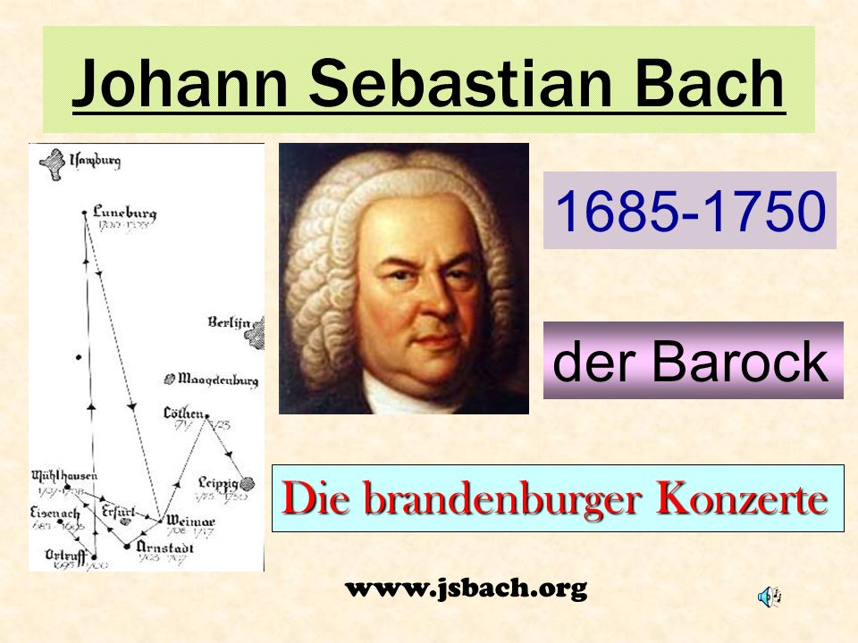 Johann Sebastian Bach 1685-1750 der Barock Die brandenburger Konzerte www.jsbach.org