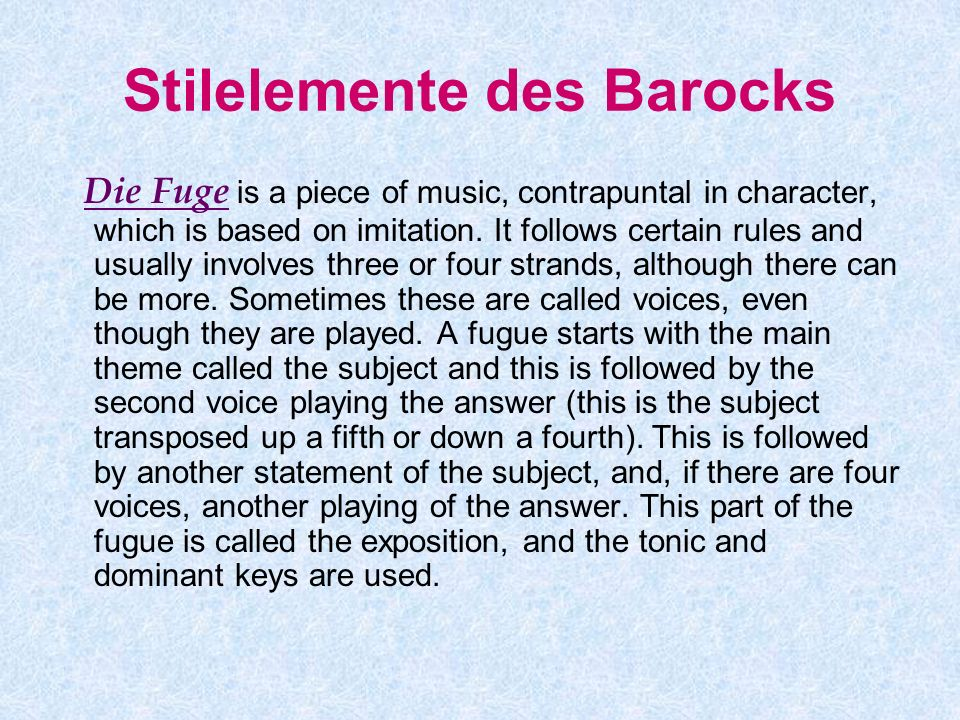 Stilelemente des Barocks Die Fuge is a piece of music, contrapuntal in character, which is based on imitation. It follows certain rules and usually in