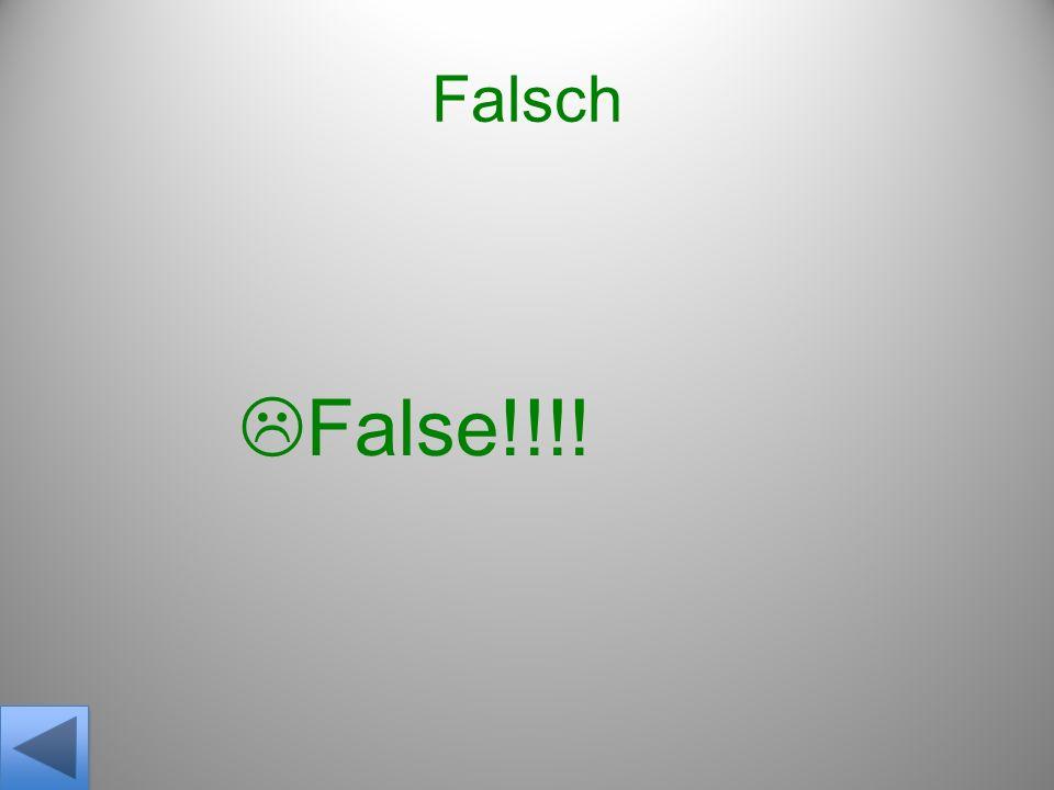 Falsch False!!!!