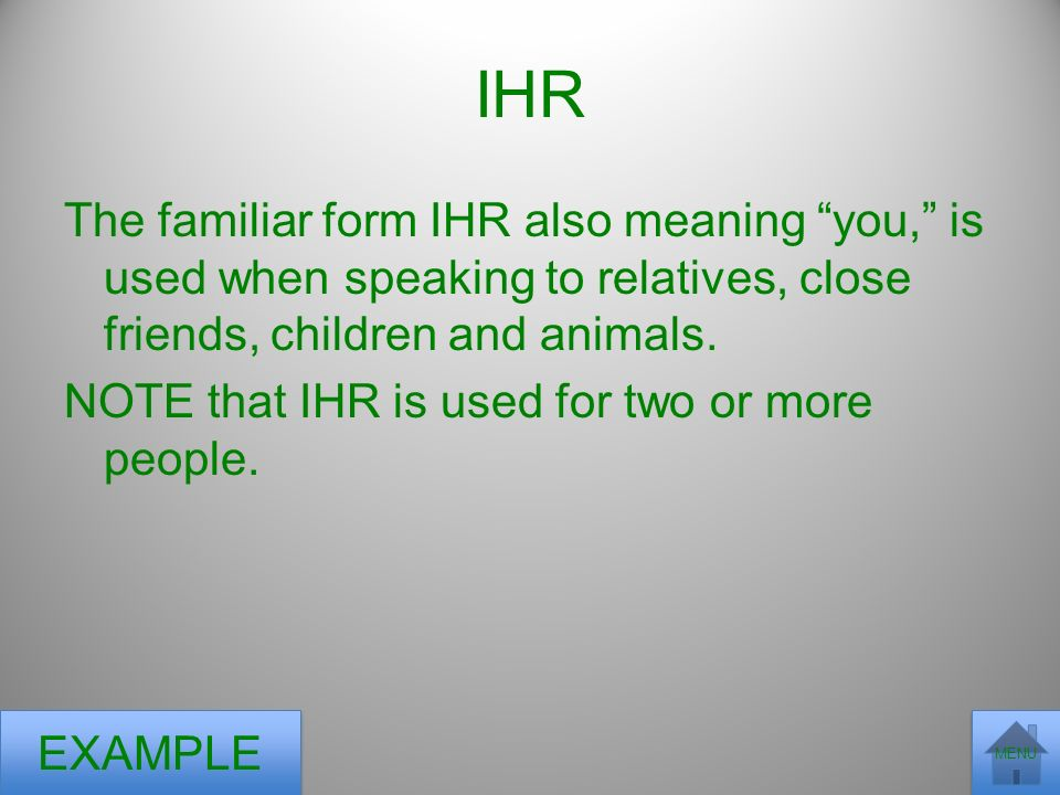 IHR The familiar form IHR also meaning you, is used when speaking to relatives, close friends, children and animals.