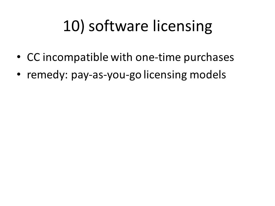 10) software licensing CC incompatible with one-time purchases remedy: pay-as-you-go licensing models
