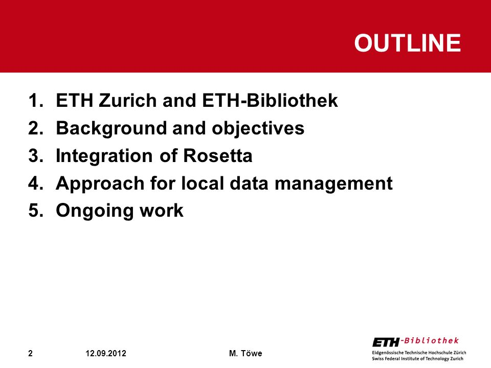 2 1.ETH Zurich and ETH-Bibliothek 2.Background and objectives 3.Integration of Rosetta 4.Approach for local data management 5.Ongoing work OUTLINE 12.