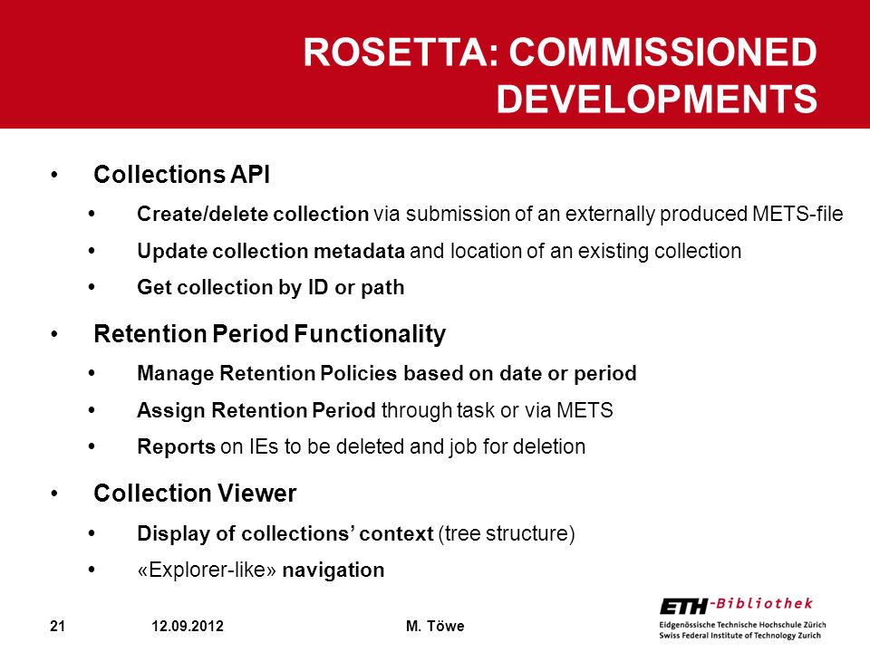 21 ROSETTA: COMMISSIONED DEVELOPMENTS 12.09.2012M. Töwe Collections API Create/delete collection via submission of an externally produced METS-file Up