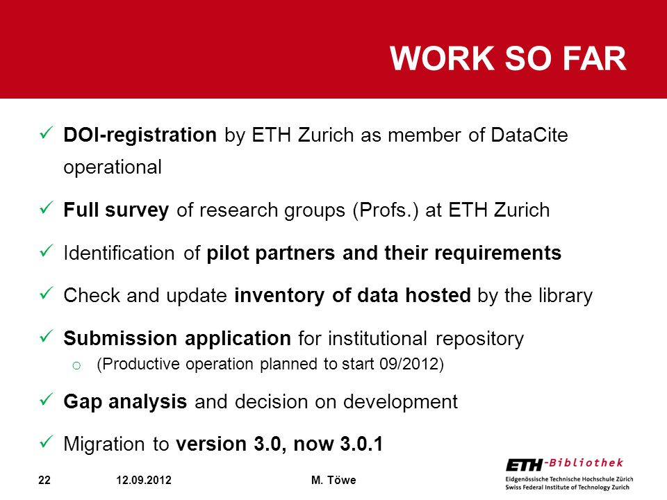 22 WORK SO FAR 12.09.2012M. Töwe DOI-registration by ETH Zurich as member of DataCite operational Full survey of research groups (Profs.) at ETH Zuric