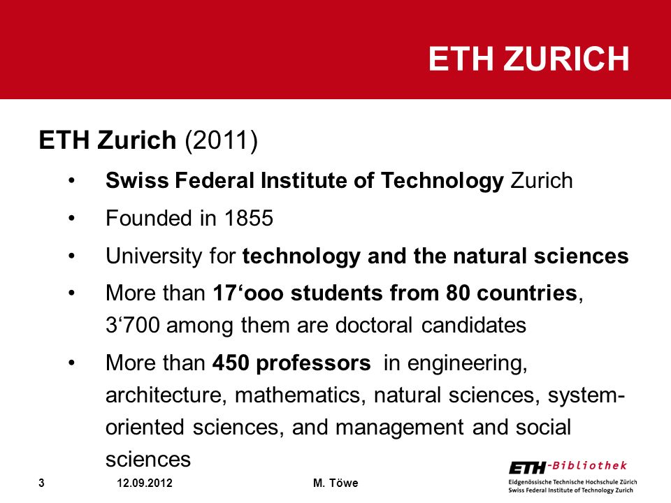3 ETH ZURICH 12.09.2012M. Töwe ETH Zurich (2011) Swiss Federal Institute of Technology Zurich Founded in 1855 University for technology and the natura