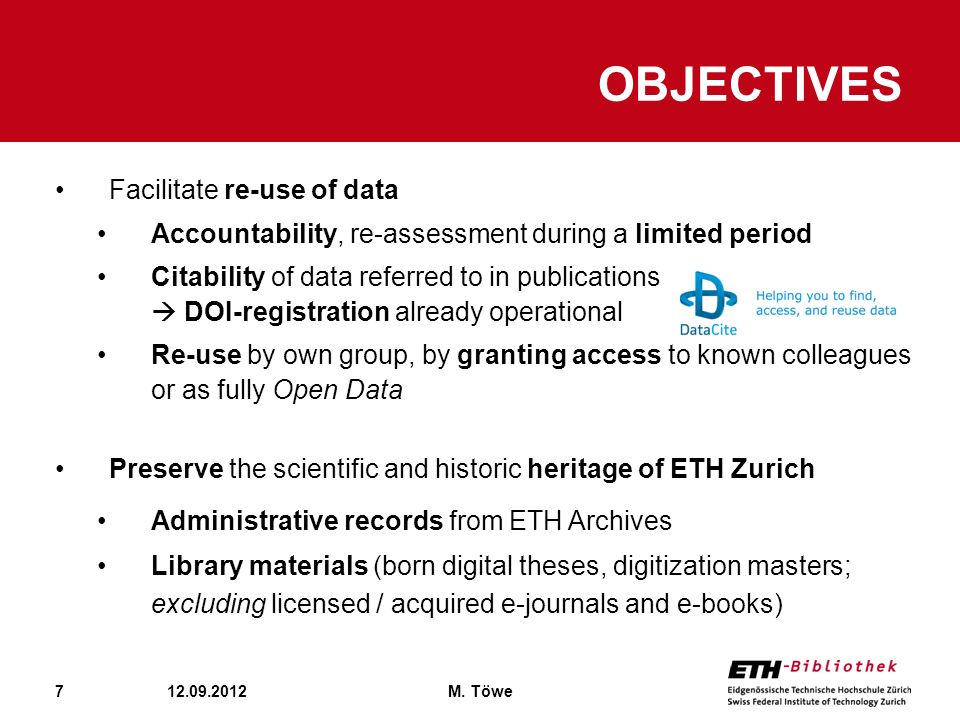 7 OBJECTIVES 12.09.2012M. Töwe Facilitate re-use of data Accountability, re-assessment during a limited period Citability of data referred to in publi