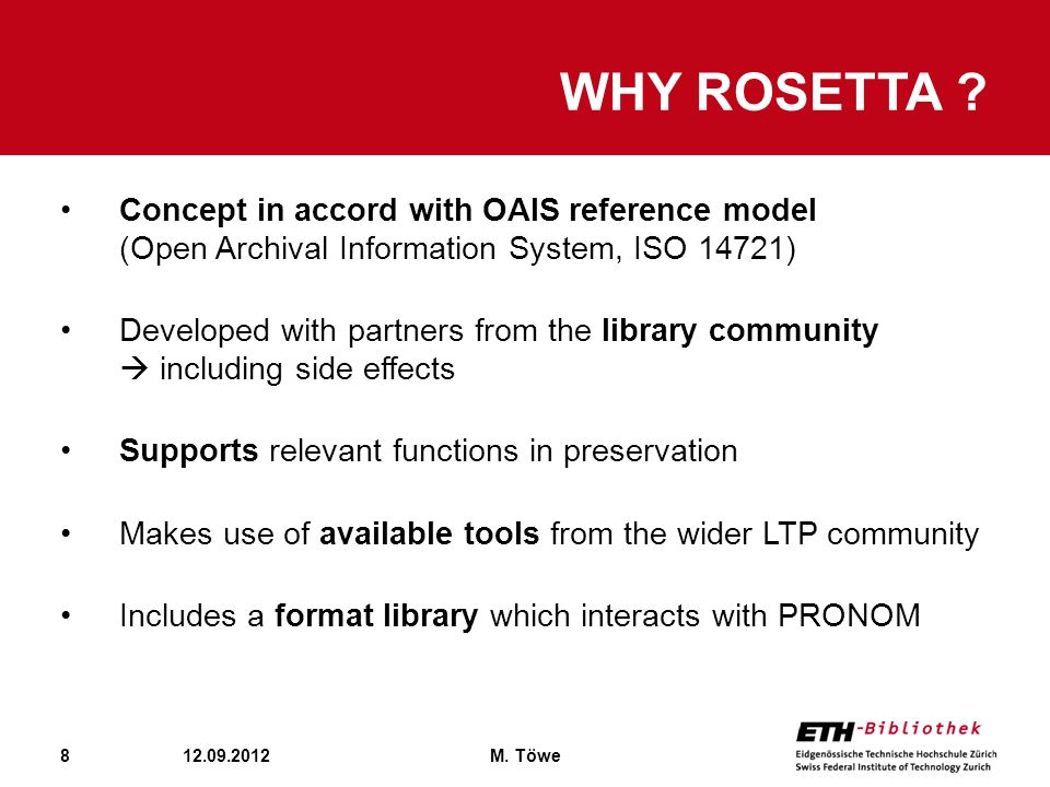 8 WHY ROSETTA ? 12.09.2012M. Töwe Concept in accord with OAIS reference model (Open Archival Information System, ISO 14721) Developed with partners fr