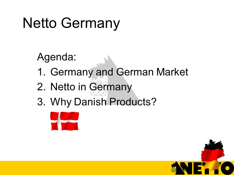 Netto Germany Agenda: 1.Germany and German Market 2.Netto in Germany 3.Why Danish Products?