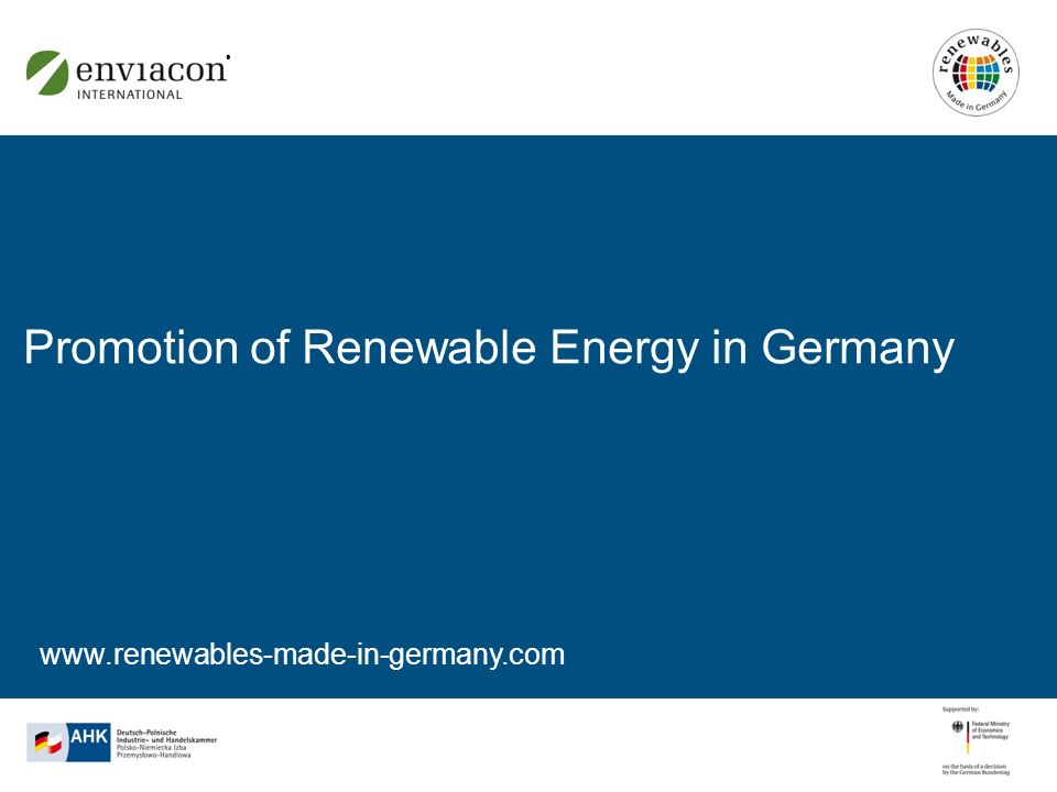 www.renewables-made-in-germany.com Promotion of Renewable Energy in Germany