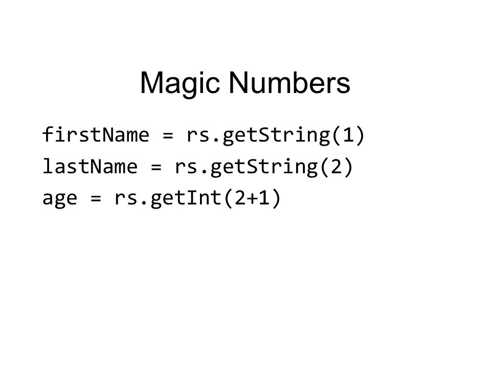 Magic Numbers firstName = rs.getString(1) lastName = rs.getString(2) age = rs.getInt(2+1)