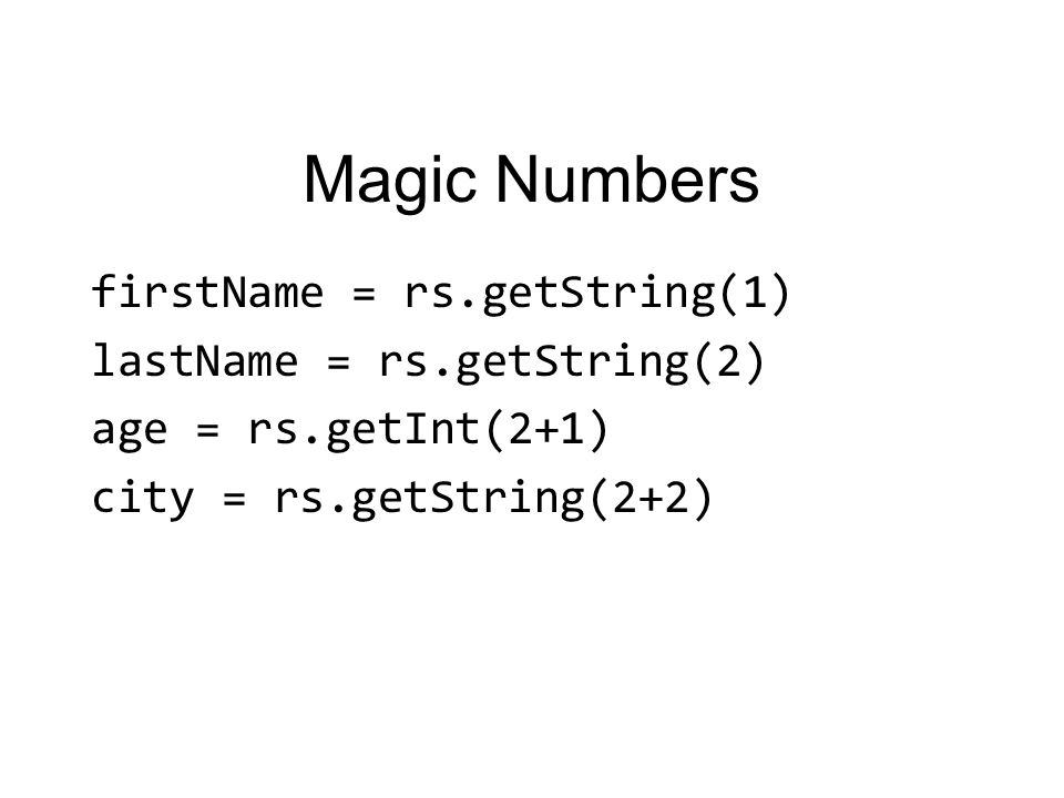 Magic Numbers firstName = rs.getString(1) lastName = rs.getString(2) age = rs.getInt(2+1) city = rs.getString(2+2)
