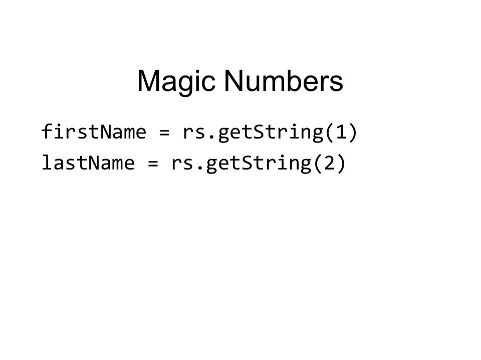 Magic Numbers firstName = rs.getString(1) lastName = rs.getString(2)