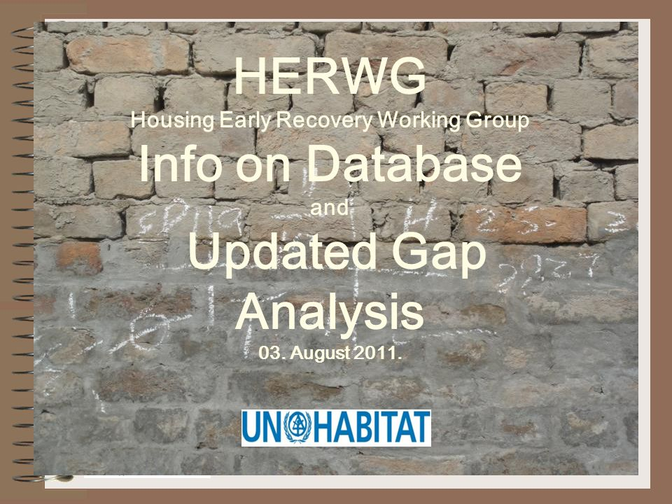 HERWG Housing Early Recovery Working Group Info on Database and Updated Gap Analysis 03. August 2011.