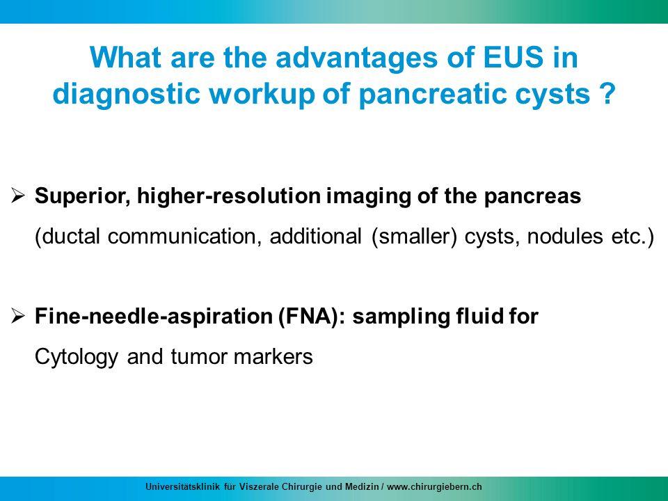 Universitätsklinik für Viszerale Chirurgie und Medizin / www.chirurgiebern.ch What are the advantages of EUS in diagnostic workup of pancreatic cysts
