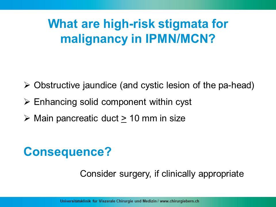 Universitätsklinik für Viszerale Chirurgie und Medizin / www.chirurgiebern.ch What are high-risk stigmata for malignancy in IPMN/MCN? Obstructive jaun