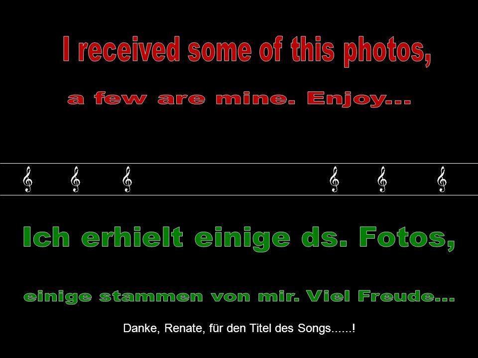 Danke, Renate, für den Titel des Songs......!
