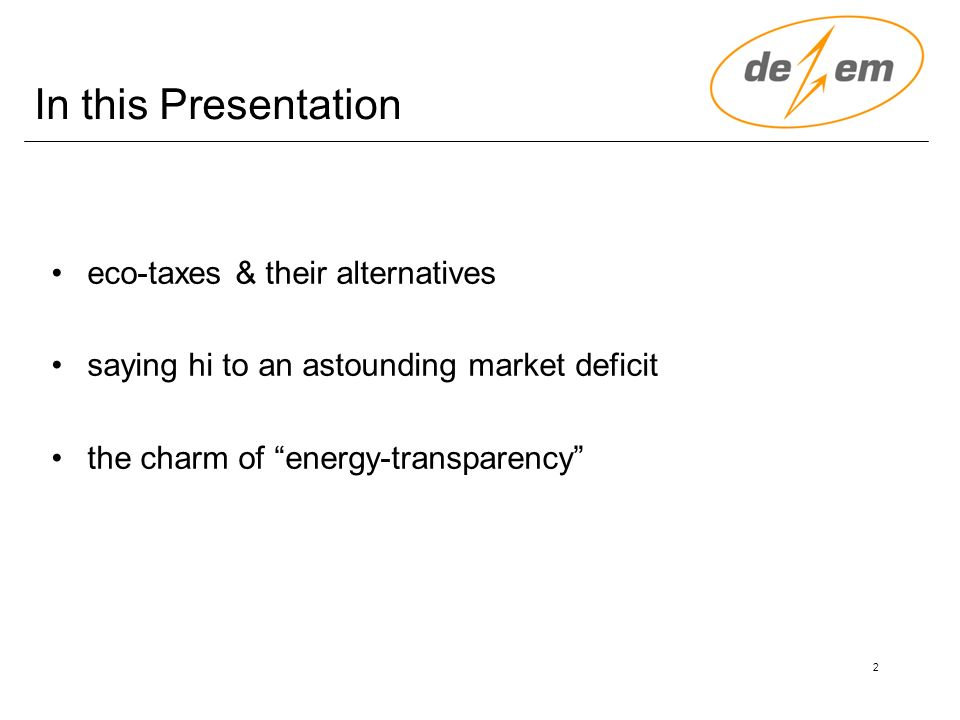 2 In this Presentation eco-taxes & their alternatives saying hi to an astounding market deficit the charm of energy-transparency